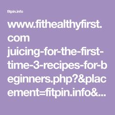 www.fithealthyfirst.com juicing-for-the-first-time-3-recipes-for-beginners.php?&placement=fitpin.info&adposition=none&category=&device=m&devicemodel=apple%2Biphone&creative=250897925166&adid=%7Badid%7D&target=&keyword=&matchtype=&gclid=EAIaIQobChMImLOkjrPE2QIVTaDtCh009A1hEAEYAiAAEgJuJ_D_BwE