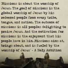 "Missions  From ""A Holy Ambition"" - We need to keep going until the whole world hears!"