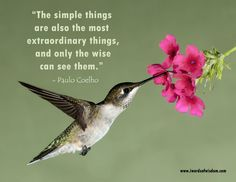 The simple things are also the most extraordinary things, and only the wise can see them. | Words of WisdomWords of Wisdom