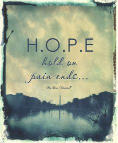 quote: HOPE: hold on pain ends...