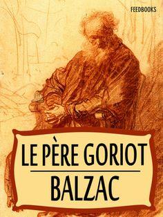 Le Père Goriot de Honoré de Balzac ! Télécharger en EPUB, aussi disponible pour Kindle et en PDF