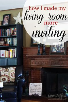 How to make your living room more inviting. 5 easy tips to help you create a living space where people want to spend time. #overstuffedlife