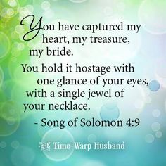 you have captured my heart, my treasure, my bride.you hold it hostage with one glance of your eyes.Song of Solomon Woman.Song of Solomon Songs Of Solomon Quotes, Song Quotes, Bible Quotes, Best Quotes, Famous Quotes, Bible Songs, Bible Verse Art, Bible Scriptures, Love The Lord