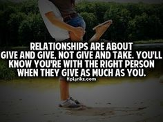 Relationships are about give and give, not give and take. You'll know you're with the right person when they give as much as you.  #PictureQuotes, #Relationships, #TrueRelationships   If you like it ♥Share it♥  with your friends.  View more #quotes on http://quotes-lover.com/