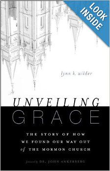 Unveiling Grace: The Story of How We Found Our Way out of the Mormon Church: Lynn K. Wilder: 9780310331124: Amazon.com: Books
