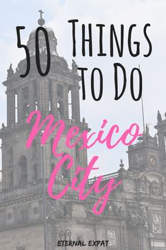 A travel guide for Mexico City, with 50 of the top things to do in the D.F.