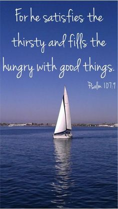 For he satisfies the thirsty and fills the hungry with good things. ~ Psalm…