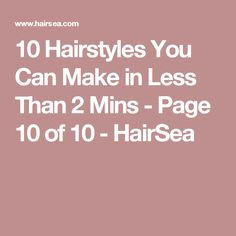 10 Hairstyles You Can Make in Less Than 2 Mins - Page 10 of 10 - HairSea