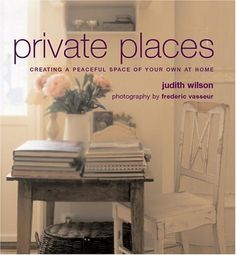 Private Places: Creating a Peaceful Space of Your Own at Home by Judith Wilson