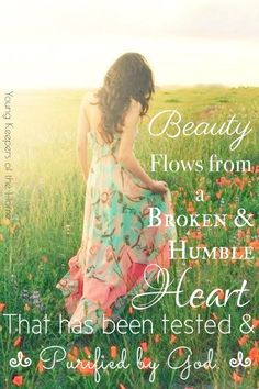 #Beauty flows from a broken and humbled heart that has been tested and #purified by God. ~Lisa