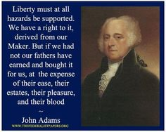 John Adams: Liberty must at all hazards be supported...