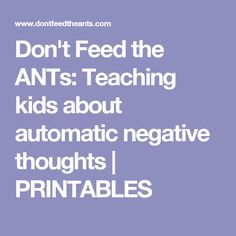Don't Feed the ANTs: Teaching kids about automatic negative thoughts | PRINTABLES