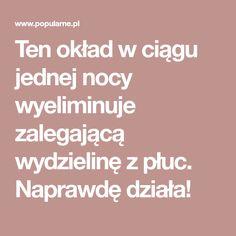 Ten okład w ciągu jednej nocy wyeliminuje zalegającą wydzielinę z płuc. Naprawdę działa! Polish Recipes, Detox, Health Care, Health Fitness, Healthy, Tips, Food, Aga, Advent