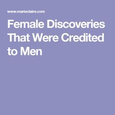 Female Discoveries That Were Credited to Men