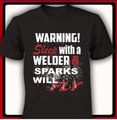 This shirt is awesome.. Proud to say my husband is a welder.!!! :)