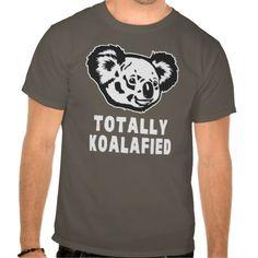 Totally Koalafied Koala Tshirts http://www.zazzle.com/totally_koalafied_koala_tshirts-235615137387410483?rf=238955018851999137