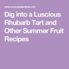 Dig into a Luscious Rhubarb Tart and Other Summer Fruit Recipes