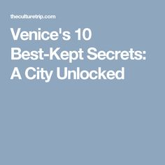 Venice's 10 Best-Kept Secrets: A City Unlocked