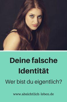 Deine falsche Identität - Wer bist du eigentlich? - Wer bin ich? - absichtlich-leben.de
