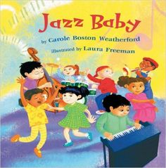Jazz Baby: Carole Boston Weatherford, Laura Freeman: 9781584302735: Amazon.com: Books