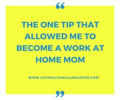 The One Tip That Allowed Me to Become A Work At Home Mom