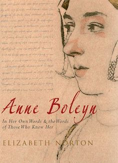 """Read """"Anne Boleyn In Her Own Words & the Words of Those Who Knew Her"""" by Elizabeth Norton available from Rakuten Kobo. The complete letters, dispatches and chronicles that tell the real story of Anne Boleyn. Anne Boleyn, the second wife of. Tudor History, History Books, Reading Lists, Book Lists, Good Books, Books To Read, English Reformation, Wives Of Henry Viii, Wars Of The Roses"""
