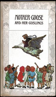 Mother Goose And Her Goslings Compiled By Rose Allyn 1918 I Should Find This