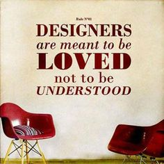 Designers are meant to be loved, not understood