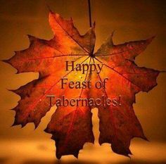 Happy FEAST OF TABERNACLES …