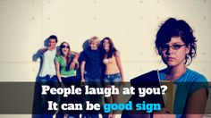 People laugh at you? It can be good sign :http://michaelkidzinski.ws/people-laugh-at-you-it-can-be-good-sign/