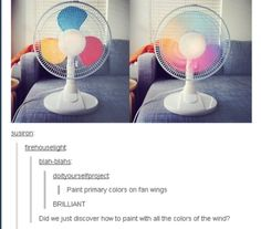 the colors of the wind! paint fan blades primary colors... I know I found this in the humor section, but I really want to try it out!