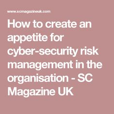 How to create an appetite for cyber-security risk management in the organisation - SC Magazine UK