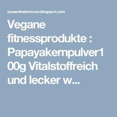 Vegane fitnessprodukte : Papayakernpulver100g  Vitalstoffreich und lecker w...