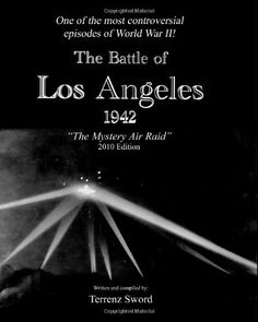 The Battle of Los Angeles, 1942: The Mystery Air Raid  -- Paperback (208 pages), audiobook -- What happened that morning in the skies over Los Angeles is still an unexplained mystery that remains open to speculation and accusations of a cover-up and, of course, UFOs. #WWII #History