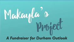 Makayla's Project a fundraiser for Durham Outlook | Facebook