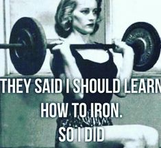 They said I should learn how to iron.....