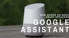 Google Assistant: Now Work on More Smart Speakers