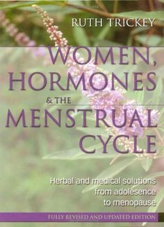 Women, Hormones and the Menstrual Cycle: Herbal and Medical Solutions from Adolescence to Menopause by Ruth Trickey