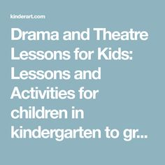 Drama and Theatre Lessons for Kids: Lessons and Activities for children in kindergarten to grade 12: KinderArt