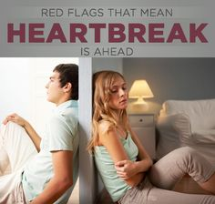 Red Flags That Mean Heartbreak is Ahead. #Relationships