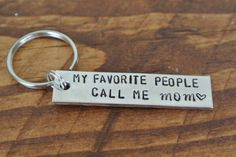 My Favorite People Call Me Mom | Mother's Day Gift For Mom | Hand Stamped Aluminum Key Chain by AshleyLorrenDesigns on Etsy https://www.etsy.com/listing/227353190/my-favorite-people-call-me-mom-mothers