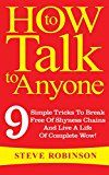 Free Kindle Book -   How To Talk To Anyone: 9 Simple Tricks To Break Free Of Shyness Chains And Live A Life Of Complete Wow!