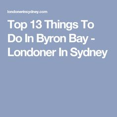 Top 13 Things To Do In Byron Bay - Londoner In Sydney