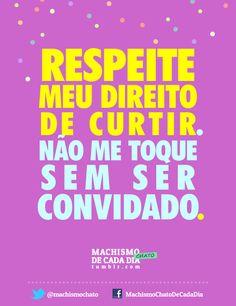 http://machismochatodecadadia.tumblr.com/post/42574058754/respeite-meu-direito-de-curtir
