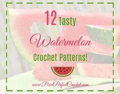 12 Tasty Watermelon Crochet Patterns
