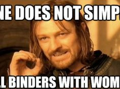 One does not simply fill binders with women!