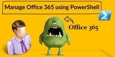 Manage Office 365 using PowerShell - http://o365info.com/manage-office-365-using-powershell-12/