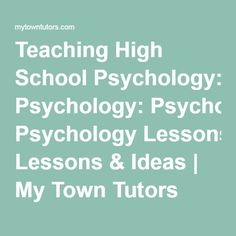 Teaching High School Psychology: Psychology Lessons & Ideas | My Town Tutors
