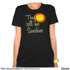 They call me Sunshine Shirt