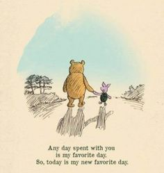 """Winnie the pooh quotes// Nalle Puh citat. To my husband after 42 year... """"Any day spent with you, is my favourite day. So, today is my new favourite day"""""""